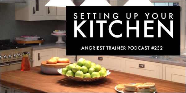 Angriest Trainer 232: NSNG 101 Setting Up The NSNG Kitchen