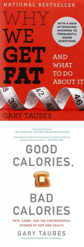 Why We Get Fat & Good Calories Bad Calories by GaryTaubes