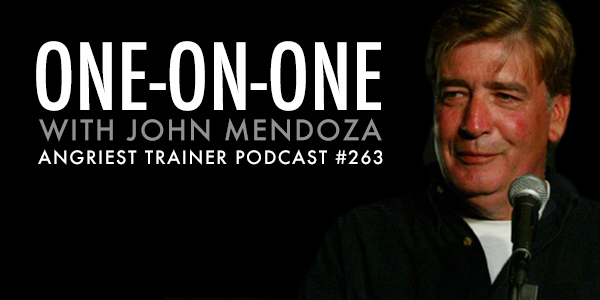 Angriest Trainer 263: One-on-One with John Mendoza