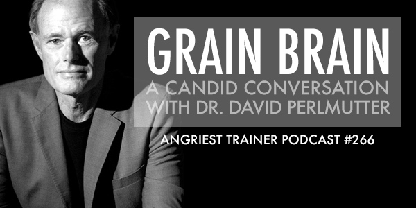 Angriest Trainer 266: Dr. Perlmutter and Grain Brain