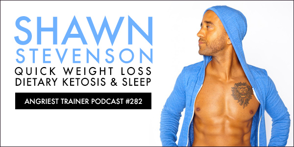 Angriest Trainer 282: Shawn Stevenson and Sleep