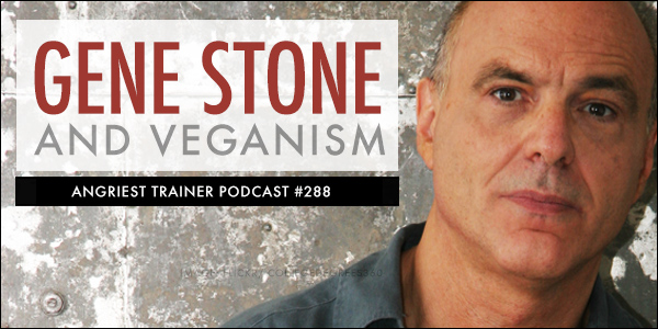 Angriest Trainer 288: Gene Stone and Veganism
