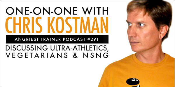 Angriest Trainer 291: 1-on-1 with Chris Kostman