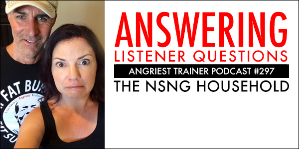 Angriest Trainer 297: Listener Questions   The NSNG Household