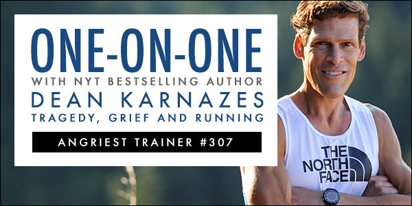 Angriest Trainer 307: 1-on-1 with Dean Karnazes