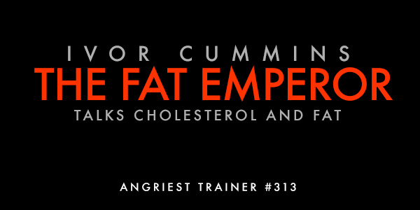 Angriest Trainer 313: 1-on-1 with The Fat Emperor, Ivor Cummins