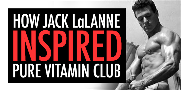 How Jack LaLanne Inspired Pure Vitamin Club