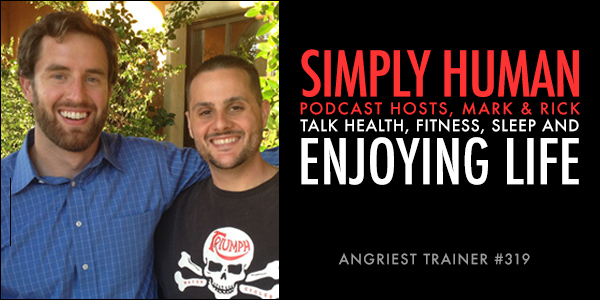Angriest Trainer 319: Mark and Rick from Simply Human Podcast