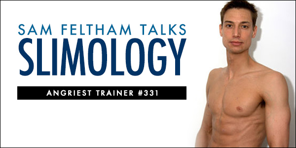 THE ANGRIEST TRAINER 331:  ONE-ON-ONE WITH SAM FELTHAM