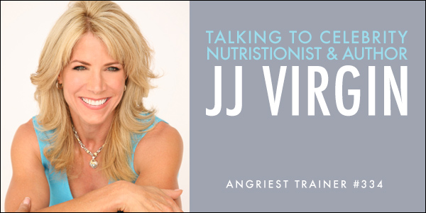THE ANGRIEST TRAINER 334:  ONE-ON-ONE WITH JJ VIRGIN