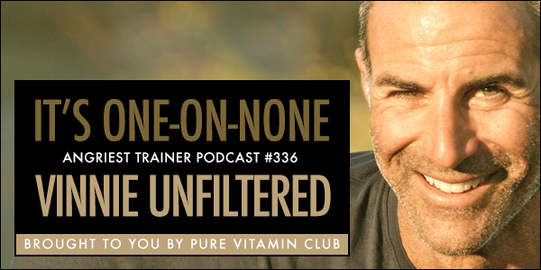 Angriest Trainer 336 | Vinnie Tortorich One-on-None