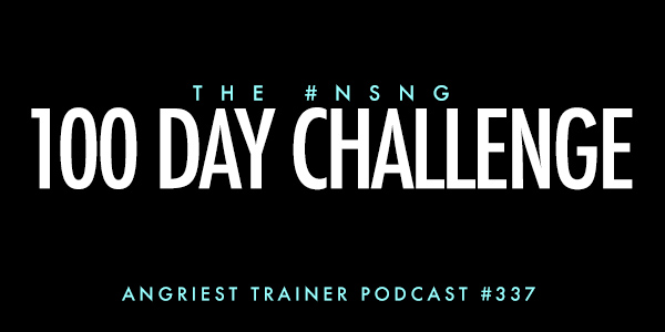 THE ANGRIEST TRAINER 337: ANDY SCHREIBER AND The NSNG 100 DAY CHALLENGE