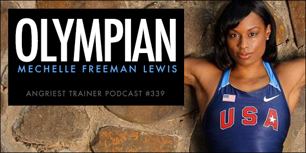 THE ANGRIEST TRAINER 339:  ONE-ON-ONE WITH MECHELLE LEWIS FREEMAN