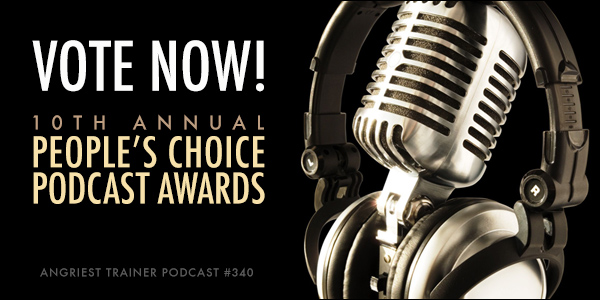 THE ANGRIEST TRAINER 340: 10th Annual Podcast Awards