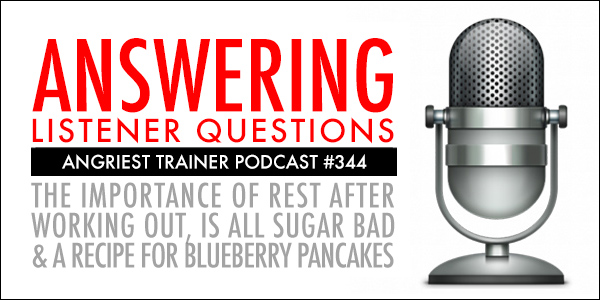 THE ANGRIEST TRAINER 344:  LISTENER QUESTIONS