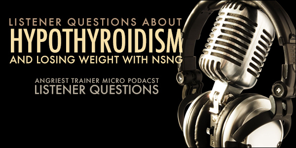 HYPOTHYROIDISM AND WEIGHT LOSS WITH NSNG