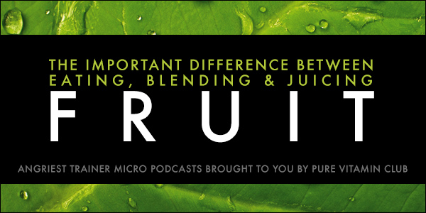 The Important Difference Between Eating, Blending & Juicing Fruit