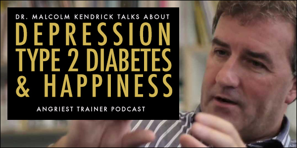 Depression, Type 2 Diabetes, Happiness and the The Great Cholesterol Con with DR. MALCOLM KENDRICK