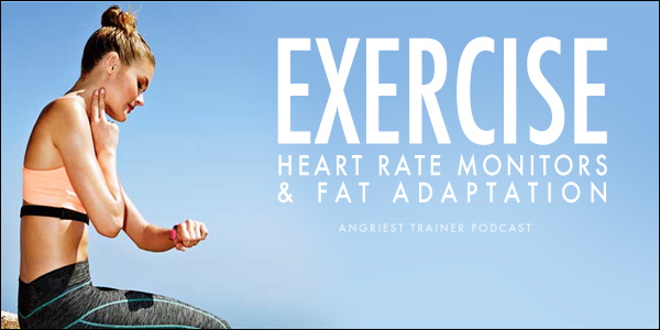 Exercise, Heart Rate Monitors, and Fat Adaptation