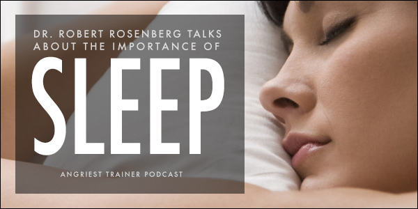 The Importance of Sleep with Dr. Robert Rosenberg