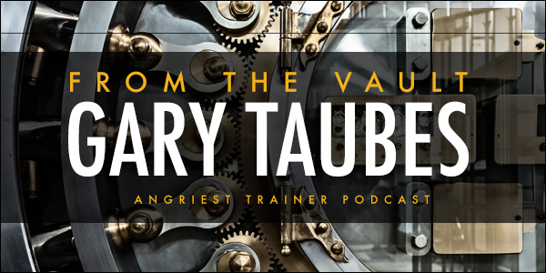 From the Vault: The Gary Taubes Interview