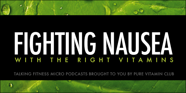 Fighting Nausea with the Right Vitamins