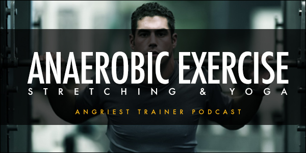 Anaerobic Exercise, Stretching & Yoga