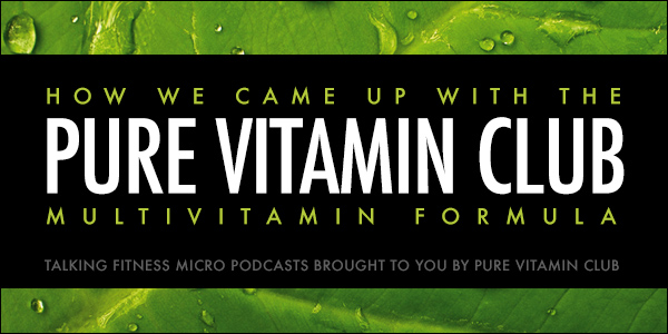 How We Came Up with the Pure Vitamin Club Multivitamin Formula
