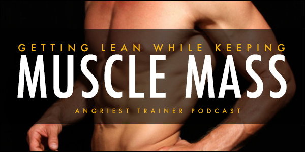 Getting Lean While Keeping Muscle Mass