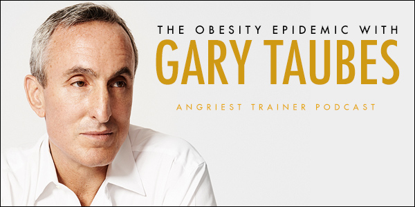 The Obesity Epidemic with Gary Taubes