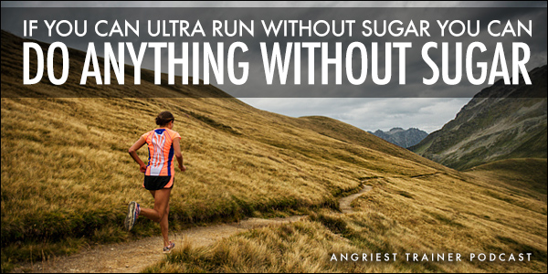 If You Can Ultra Run Without Sugar You Can Do Anything Without Sugar