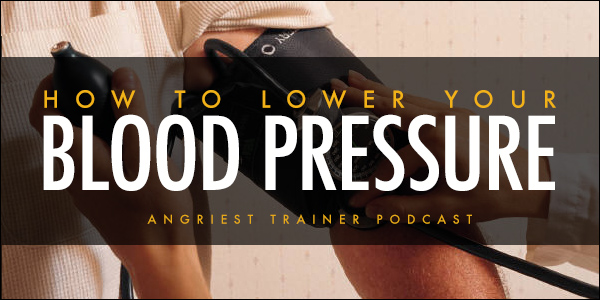 Angriest Trainer 504 | How to Lower Your Blood Pressure