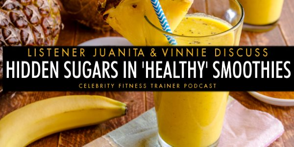 Episode 573 - Hidden Sugars in Healthy Smoothies