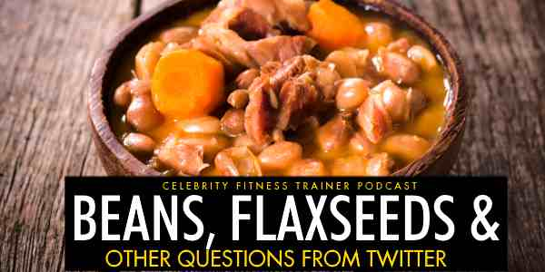 Beans, Flaxseeds and Other Questions from Twitter
