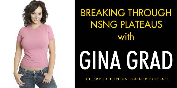 Breaking Through NSNG Plateaus with Gina Grad