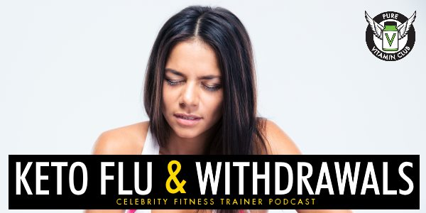Episode 643 - Keto Flu and Withdrawals