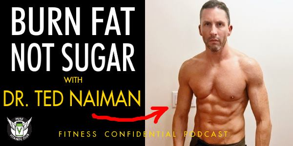 Burn Fat Not Sugar with Dr. Ted Naiman
