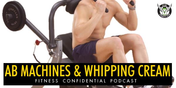 Episode 690 - Ab Machines & Whipping Cream