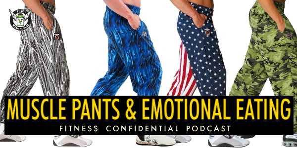 Episode 697 - Muscle Pants & Emotional Eating