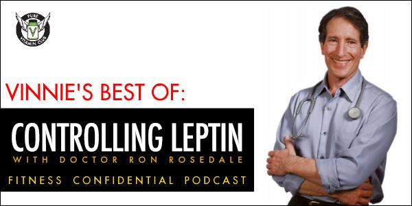 Vinnie's Best of - Controlling Leptin Dr. Ron Rosedale