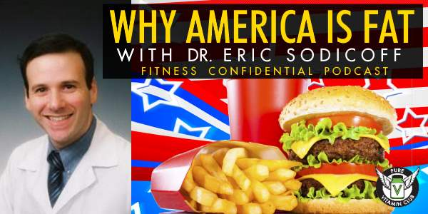 Episode 703 - Why America is Fat with Dr. Eric Sodicoff