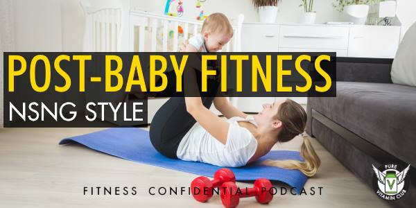 Post-Baby Fitness NSNG Style – Episode 716