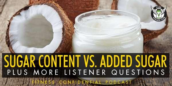 Episode 722 - Sugar Content vs Added Sugar