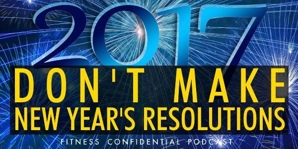 Episode 733 - Don't Make New Year's Resolutions