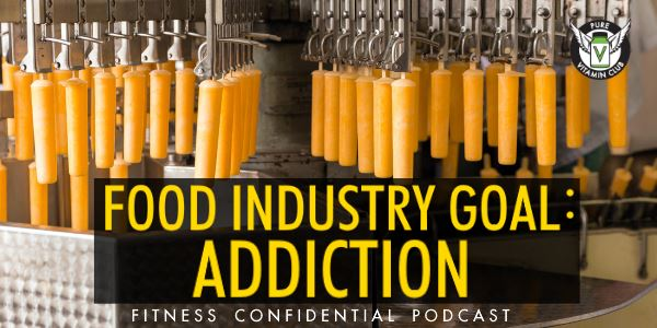 Episode 736 - Food Industry Goal - Addiction