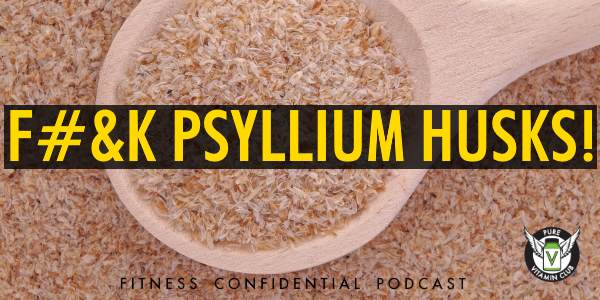 F#&K Psyllium Husks! – Episode 758