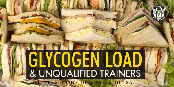 Glycogen Loads & Unqualified Trainers – Episode 776