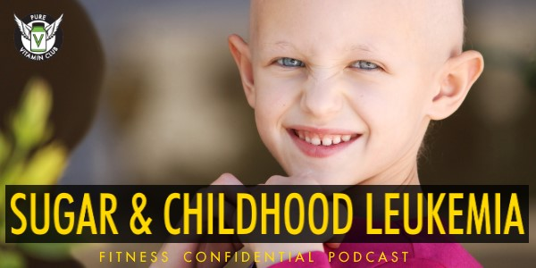 Episode 781 - Sugar & Childhood Leukemia