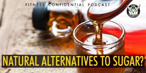 Natural Alternatives to Sugar? – Episode 785