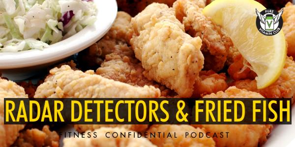Radar Detectors & Fried Fish – Episode 786